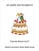 Topinda Belsorriso!!! - UN AMORE NON RICAMBIATO