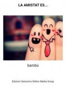 bambú - LA AMISTAT ES...