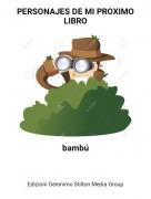bambú - PERSONAJES DE MI PROXIMO LIBRO