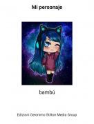 bambú - Mi personaje