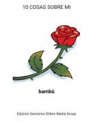 bambú - 10 COSAS SOBRE MI