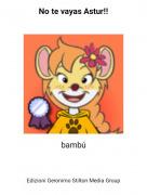 bambú - No te vayas Astur!!