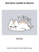 bambú - Que hacer cuando te aburres