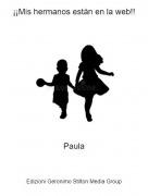 Paula - ¡¡Mis hermanos están en la web!!