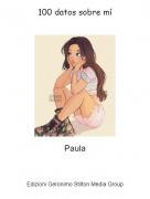 Paula - 100 datos sobre mí