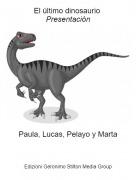 Paula, Lucas, Pelayo y Marta - El último dinosaurio Presentación