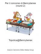 Topotica@Bennybenex - Per il concorso di Bennybenex (round 2)