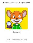 Serena12 - Buon compleanno Gorgoncarlo!!