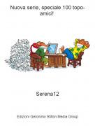 Serena12 - Nuova serie, speciale 100 topo-amici!