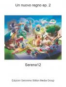 Serena12 - Un nuovo regno ep. 2