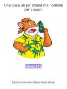 Serena12 - Una cosa un po' strana ma normale per i nuovi.