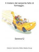 Serena12 - Il mistero del serpente fatto di formaggio.