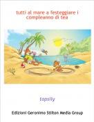 topsily - tutti al mare a festeggiare i compleanno di tea