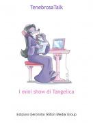 I mini show di Tangelica - TenebrosaTalk