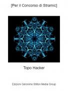 Topo Hacker - [Per il Concorso di Stramic]