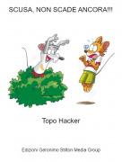 Topo Hacker - SCUSA, NON SCADE ANCORA!!!