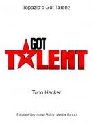 Topo Hacker - Topazia's Got Talent!