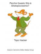 Topo Hacker - Perche Questo Sito è Stratopiccissimo?