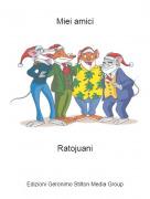 Ratojuani - Miei amici