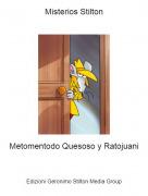 Metomentodo Quesoso y Ratojuani - Misterios Stilton