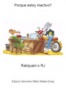 Ratojuani o RJ - Porque estoy inactivo?