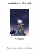 Ratojuani - Atrapados en Minecraft