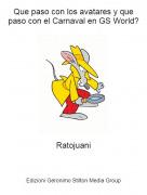 Ratojuani - Que paso con los avatares y que paso con el Carnaval en GS World?