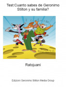 Ratojuani - Test:Cuanto sabes de Geronimo Stilton y su familia?