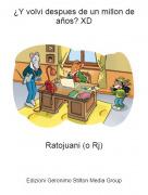Ratojuani (o Rj) - ¿Y volvi despues de un millon de años? XD