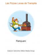 Ratojuani - Las Pizzas Locas de Trampita
