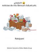 Ratojuani - ¡¡¡Volví!!! 😀noticias de mis libros,el club,etc,etc.