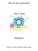 Ratojuani - Me voy de vacaciones
