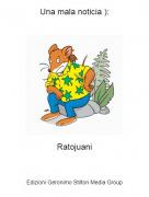 Ratojuani - Una mala noticia ):