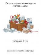 Ratojuani o (Rj) - Despues de un laaaaaargooo tiempo....volvi
