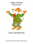 TopoLudinaBirthday - Happy birthdayGeronimo!!