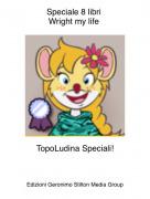 TopoLudina Speciali! - Speciale 8 libri Wright my life