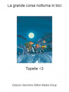 Topelle <3 - La grande corsa notturna in bici