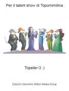 Topelle<3 :) - Per il talent show di Topomimilina