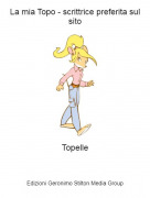 Topelle - La mia Topo - scrittrice preferita sul sito