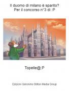 Topelle@:P - Il duomo di milano è sparito?Per il concorso n°3 di :P
