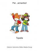 Topelle - Per...annaribo!