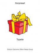 Topelle - Sorpresa!