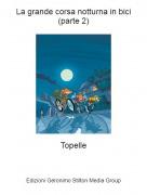 Topelle - La grande corsa notturna in bici (parte 2)