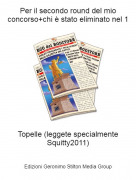 Topelle (leggete specialmente Squitty2011) - Per il secondo round del mio concorso+chi è stato eliminato nel 1