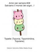 Topelle (Toponia, Topomimilina, Topolene) - Amici per sempre #2#Salviamo il mondo dei sogni...!