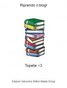 Topelle <3 - Riprendo il blog!