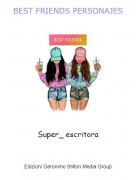 Super_ escritora - BEST FRIENDS PERSONAJES