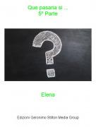 Elena - Que pasaria si ...5º Parte