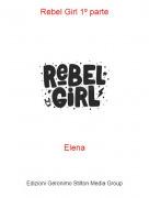Elena - Rebel Girl 1º parte