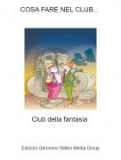 Club della fantasia - COSA FARE NEL CLUB...